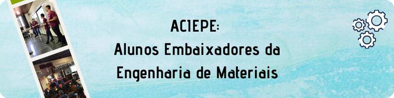 ACIEPE: Alunos Embaixadores da Engenharia de Materiais